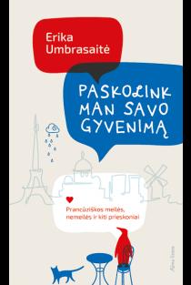 Paskolink man savo gyvenimą: prancūziškos meilės, nemeilės ir kiti prieskoniai | Erika Umbrasaitė