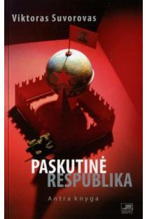 Paskutinė respublika. Antra knyga | Viktoras Suvorovas