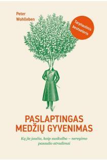 Paslaptingas medžių gyvenimas. Ką jie jaučia, kaip susikalba - neregimo pasaulio atradimai | Peter Wohlleben