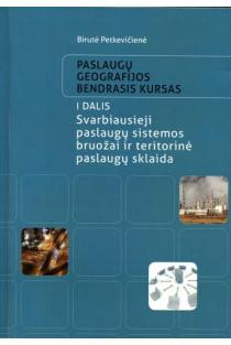 Paslaugų geografijos bendrasis kursas, I dalis   Birutė Petkevičienė