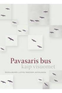 Pavasaris bus kaip visuomet: šiuolaikinės latvių poezijos antologija |