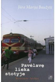 Pavėlavę lieka stotyje. Neišsiųsti laiškai | Jūra Marija Baužytė