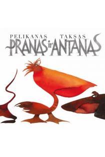 Pelikanas Pranas ir taksas Antanas | Audra Baranauskaitė, Rimvydas Kepežinskas