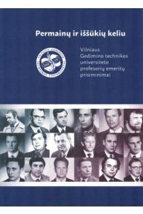Permainų ir iššūkių keliu. Vilniaus Gedimino technikos universiteto profesorių emeritų prisiminimai |