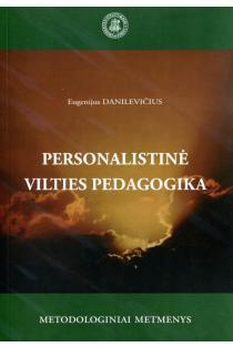Personalistinė vilties pedagogika: metodologiniai metmenys | Eugenijus Danilevičius