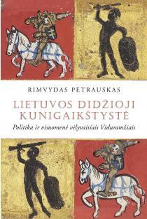 Lietuvos Didžioji Kunigaikštystė. Politika ir visuomenė vėlyvaisiais Viduramžiais   Rimvydas Petrauskas
