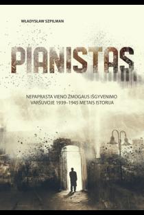 Pianistas. Nepaprasta vieno žmogaus išgyvenimo Varšuvoje 1939–1945 metais istorija | Władysław Szpilman