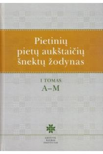 Pietinių pietų aukštaičių šnektų žodynas, T. 1, A-M | Asta Leskauskaitė, Vilija Ragaišienė