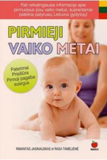 Pirmieji vaiko metai. Patarimai, priežiūra, pirmoji pagalba susirgus | Rimantas Jasinauskas, Rasa Tamelienė