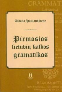 Pirmosios lietuvių kalbos gramatikos | Aldona Paulauskienė