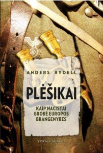 Plėšikai. Kaip nacistai grobė Europos brangenybes | Anders Rydell