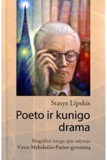 Poeto ir kunigo drama. Biografinė knyga apie rašytojo Vinco Mykolaičio-Putino gyvenimą | Stasys Lipskis