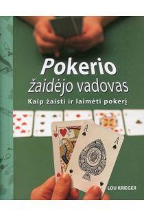 Pokerio žaidėjo vadovas. Kaip žaisti ir laimėti pokerį | Lou Krieger