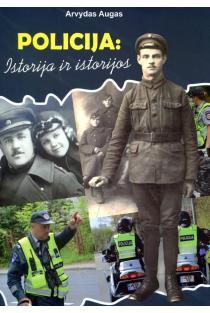 Policija: istorija ir istorijos | Arvydas Augas