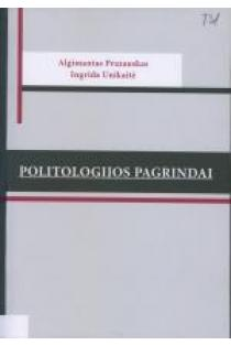Politologijos pagrindai | Algimantas Prazauskas, Ingrida Unikaitė