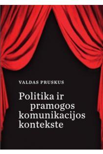 Politika ir pramogos komunikacijos kontekste | Valdas Pruskus