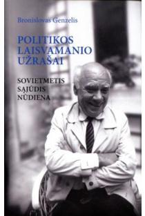 Politikos laisvamanio užrašai: sovietmetis, Sąjūdis, nūdiena | Bronislovas Genzelis