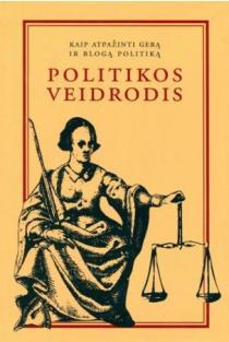 Politikos veidrodis. Kaip atpažinti gerą ir blogą politiką | Parengė Darius Baronas, Alvydas Jokubaitis