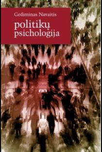 Politikų psichologija | Gediminas Navaitis