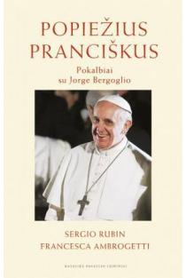 Popiežius Pranciškus. Pokalbiai su Jorge Bergoglio | Sergio Rubin, Francesca Ambrogetti