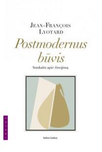 Postmodernus būvis: ataskaita apie žmoniją | Jean-Francois Lyotard