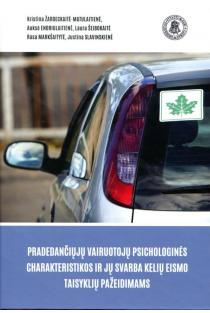 Pradedančiųjų vairuotojų psichologinės charakteristikos ir jų svarba kelių eismo taisyklių pažeidimams | Kristina Žardeckaitė-Matulaitienė, Auksė Endriulaitienė, Laura Šeibokaitė ir kt.