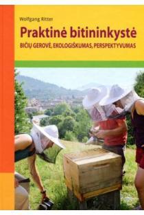 Praktinė bitininkystė. Bičių gerovė, ekologiškumas, perspektyvumas | Wolfgang Ritter
