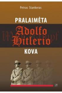 Pralaimėta Adolfo Hitlerio kova | Petras Stankeras