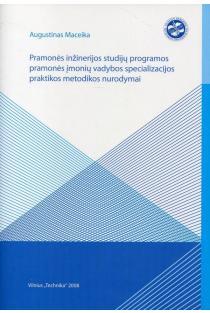 Pramonės inžinerijos studijų programos pramonės įmonių vadybos specializacijos praktikos metodikos nurodymai | Augustinas Maceika