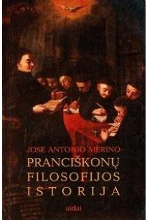 Pranciškonų filosofijos istorija | Jose Antonio Merino
