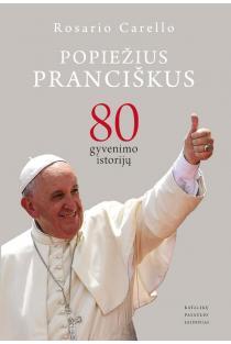 Popiežius Pranciškus: 80 gyvenimo istorijų   Rosario Carello
