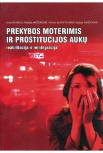 Prekybos moterimis ir prostitucijos aukų reabilitacija ir reintegracija | Jonas Ruškus, Natalija Mažeikienė, Artūras Blinstrubas, Sigitas Balčiūnas