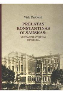 Prelatas K. Olšauskas: visuomenės veikėjo tragedija | Vida Pukienė
