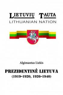 Prezidentinė Lietuva (1919-1920, 1926-1940) | Algimantas Liekis