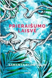 Prieraišumo laisvė | Samanta Schweblin