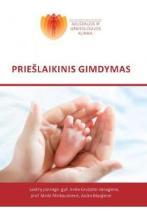 Priešlaikinis gimdymas | Indrė Grušaitė-Vanagienė, Meilė Minkauskienė, Aušra Mazgienė