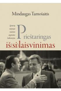 Prieštaringas iš(si)laisvinimas: Lietuvos rašytojai tautinio atgimimo laikotarpiu | Mindaugas Tamošaitis