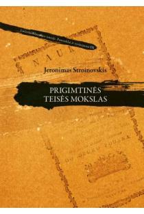 Prigimtinės teisės mokslas (Lietuvos filosofijos istorija. Paminklai ir tyrinėjimai IX) | Jeronimas Stroinovskis