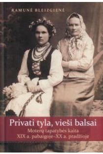 Privati tyla, vieši balsai. Moterų tapatybės kaita XIX a. pabaigoje - XX a. pradžioje   Ramunė Bleizgienė