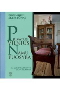 Privatus Vilnius. Namų puošyba | Eugenijus Skerstonas