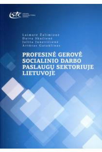 Profesinė gerovė socialinio darbo paslaugų sektoriuje Lietuvoje | L. Žalimienė, D. Skučienė, J. Junevičienė, A. Gataūlinas
