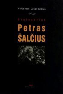 Profesorius Petras Šalčius | Vincentas Lukoševičius
