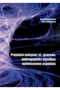 Projektai mokymo(si) procese: iniciatyvumą įgalinantys aspektai | Ilona Zubrickienė, Jūratė Adomaitienė