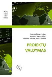 Projektų valdymas | Bronius Neverauskas, Vytautas Stankevičius, Vaidotas Viliūnas, Ieva Černiūtė