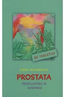 Prostata. Profilaktika ir gydymas | Elena Sklianskaja