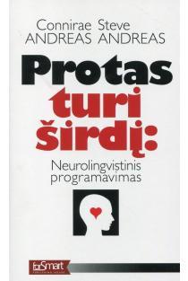 Protas turi širdį. Neurolingvistinis programavimas | Steve Andreas, Connirae Andreas