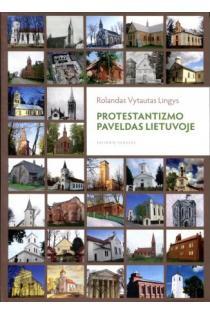Protestantizmo paveldas Lietuvoje. Kelionių vadovas | Rolandas Vytautas Lingys