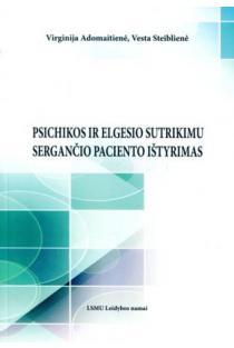 Psichikos ir elgesio sutrikimu sergančio paciento ištyrimas | Virginija Adomaitienė, Vesta Steiblienė