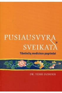 Pusiausvyra ir sveikata. Tibetiečių medicinos pagrindai | Dr. Yeshi Donden