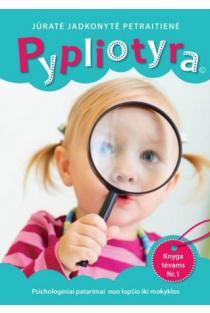 Pypliotyra. Psichologų patarimai nuo lopšio iki mokyklos | Jūratė Jadkonytė Petraitienė